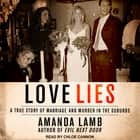 Love Lies - A True Story of Marriage and Murder in the Suburbs audiobook by Amanda Lamb