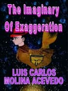The Imaginary of Exaggeration ebook by Luis Carlos Molina Acevedo