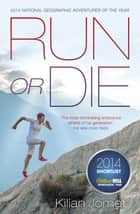 Run or Die - The Inspirational Memoir of the World's Greatest Ultra-Runner ebook by