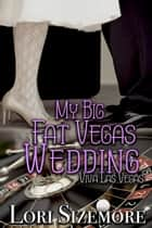 My Big Fat Vegas Wedding ebook by Lori Sizemore
