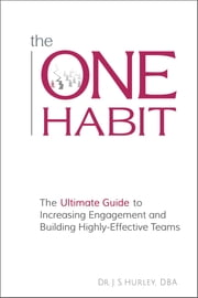 The ONE Habit - The Ultimate Guide to Increasing Engagement and Building Highly-Effective Teams ebook by Dr. Jeb S. Hurley, DBA