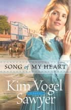 Song of My Heart (Heart of the Prairie Book #8) ebook by Kim Vogel Sawyer