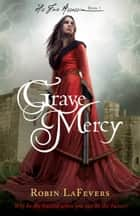 Grave Mercy - Book 1 of His Fair Assassin Series ebook by Robin LaFevers
