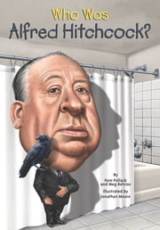 Who Was Alfred Hitchcock? ebook by Meg Belviso,Jonathan Moore,Nancy Harrison,Pam Pollack