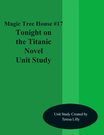 Magic Tree House #17 Tonight on the Titanic Novel Unit Study ebook by Teresa Lilly