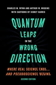Quantum Leaps in the Wrong Direction - Where Real Science Ends...and Pseudoscience Begins ebook by Charles M. Wynn, Arthur W. Wiggins, Sidney Harris