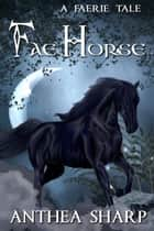 Fae Horse: A Faerie Tale ebook by Anthea Sharp