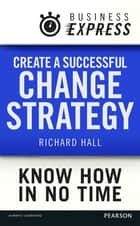 Business Express: Create a successful change strategy - Develop a clear vision of where you are going ebook by Richard Hall