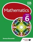 Mathematics Year 6 eBook by Serena Alexander