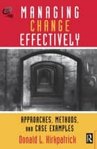 Managing Change Effectively ebook by Donald L. Kirkpatrick