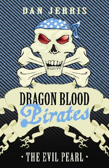 The Evil Pearl - Dragon Blood Pirates: Book Ten ebook by Dan Jerris