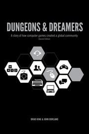 Dungeons & Dreamers (Part I - Free Download) - A story of how computer games created a global culture ebook by Brad King,John Borland