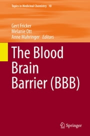 The Blood Brain Barrier (BBB) ebook by Gert Fricker,Melanie Ott,Anne Mahringer