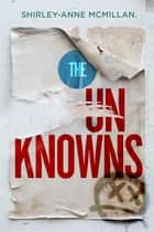 The Unknowns ebook by Shirley-Anne McMillan
