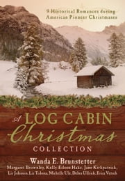 A Log Cabin Christmas: 9 Historical Romances during American Pioneer Christmases - 9 Historical Romances during American Pioneer Christmases ebook by Margaret Brownley,Wanda E. Brunstetter,Jane Kirkpatrick,Kelly Eileen Hake,Liz Johnson,Liz Tolsma,Michelle Ule,Debra Ullrick,Erica Vetsch