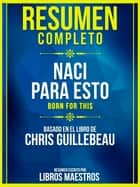 Resumen Completo: Naci Para Esto (Born For This) - Basado En El Libro De Chris Guillebeau Y Mike Chamberlain ebook by Libros Maestros
