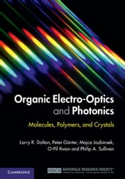 Organic Electro-Optics and Photonics - Molecules, Polymers and Crystals ebook by Larry R. Dalton,Peter Günter,Mojca Jazbinsek,O-Pil Kwon,Philip A. Sullivan