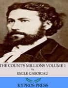 The Count's Millions Volume 1: Pascal and Marguerite ebook by Emile Gaboriau