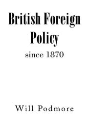 British Foreign Policy since 1870 ebook by Will Podmore