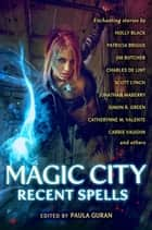 Magic City: Recent Spells eBook by Paula Guran