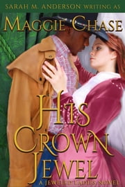 His Crown Jewel - The Jeweled Ladies, #5 ebook by Maggie Chase, Sarah M. Anderson