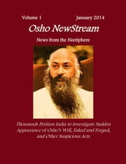 Osho NewStream, Volume 1 January 2014, Thousands Petition India to Investigate Sudden Appearance of Osho's Will Faked and Forged, and Other Suspicious Acts ebook by Osho NewStream