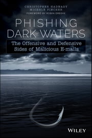 Phishing Dark Waters - The Offensive and Defensive Sides of Malicious Emails ebook by Christopher Hadnagy,Michele Fincher,Robin Dreeke