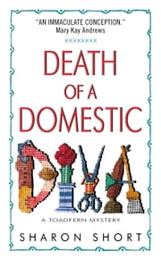 Death of a Domestic Diva - A Toadfern Mystery ebook by Sharon Short