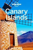 Lonely Planet Canary Islands ebook by Lonely Planet, Lucy Corne, Josephine Quintero