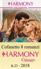 Cofanetto 8 Harmony Collezione n.23/2018 ebook by Maya Blake, Kate Walker, Maisey Yates,...
