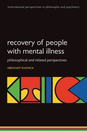 Recovery of People with Mental Illness: Philosophical and Related Perspectives ebook by Abraham Rudnick