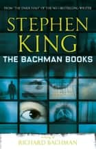 The Bachman Books ebook by Richard Bachman, Stephen King