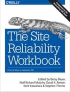 The Site Reliability Workbook - Practical Ways to Implement SRE ebook by Betsy Beyer, Niall Richard Murphy, David K. Rensin,...
