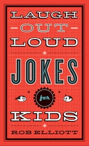 Laugh-Out-Loud Jokes for Kids ebook by Rob Elliott