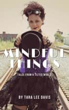 Mindful Things: Tales from a Tilted World ebook by