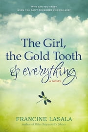 The Girl, the Gold Tooth, and Everything ebook by Francine LaSala