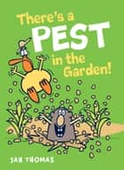 There's a Pest in the Garden! ebook by Jan Thomas