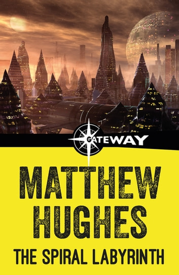The Spiral Labyrinth ebook by Matthew Hughes
