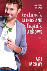 Fortune's Slings and Cupid's Arrows ebook by Ari McKay