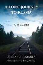 A Long Journey to Russia ebook by Richard Fenigsen,Antony Polonsky
