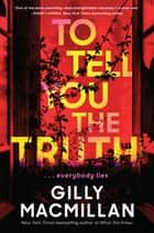 To Tell You the Truth - A Novel ebook by Gilly Macmillan