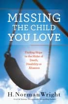 Missing the Child You Love ebook by H. Norman Wright