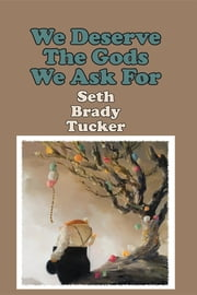 We Deserve the Gods We Ask for ebook by Seth Brady Tucker