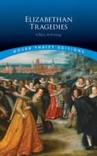 Elizabethan Tragedies - A Basic Anthology eBook by Dover Publications, Inc.