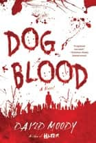 Dog Blood - A Novel ebook by David Moody