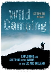 Wild Camping - Exploring and Sleeping in the Wilds of the UK and Ireland ebook by Stephen Neale
