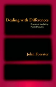 Dealing with Differences: Dramas of Mediating Public Disputes ebook by John Forester