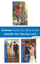 Harlequin Special Edition August 2017 Box Set 2 of 2 - Mommy and the Maverick\How to Train a Cowboy\AWOL Bride ebook by Meg Maxwell, Victoria Pade, Caro Carson
