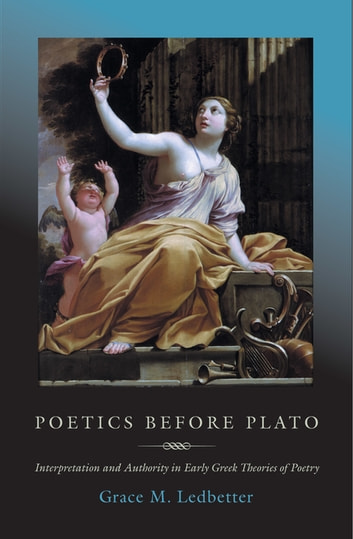 Poetics before Plato - Interpretation and Authority in Early Greek Theories of Poetry ebook by Grace M. Ledbetter