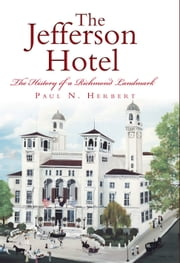 The Jefferson Hotel - The History of a Richmond Landmark ebook by Paul N. Herbert
